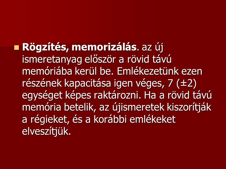 Rögzítés, memorizálás. az új ismeretanyag először a rövid távú memóriába kerül be.