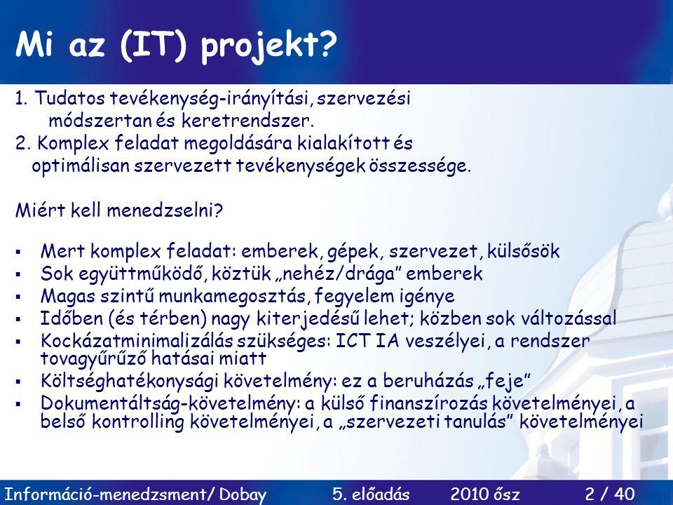 Mi az (IT) projekt 1. Tudatos tevékenység-irányítási, szervezési