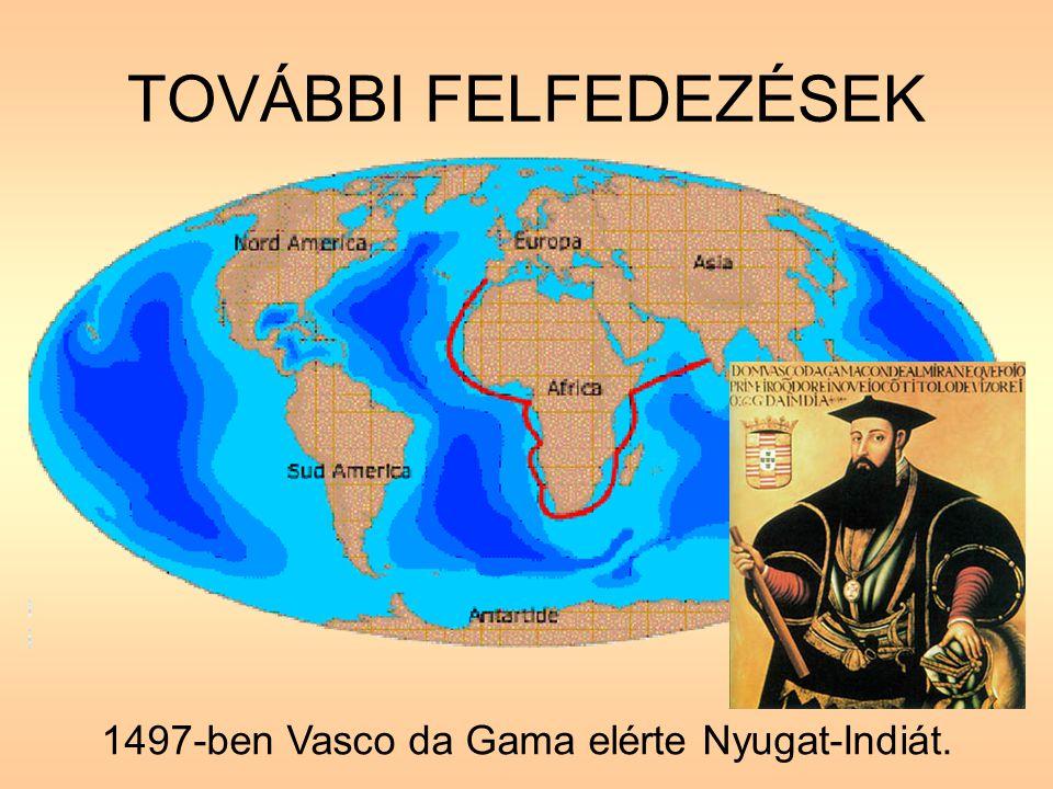 1497-ben Vasco da Gama elérte Nyugat-Indiát.