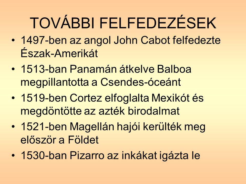 TOVÁBBI FELFEDEZÉSEK 1497-ben az angol John Cabot felfedezte Észak-Amerikát. 1513-ban Panamán átkelve Balboa megpillantotta a Csendes-óceánt.