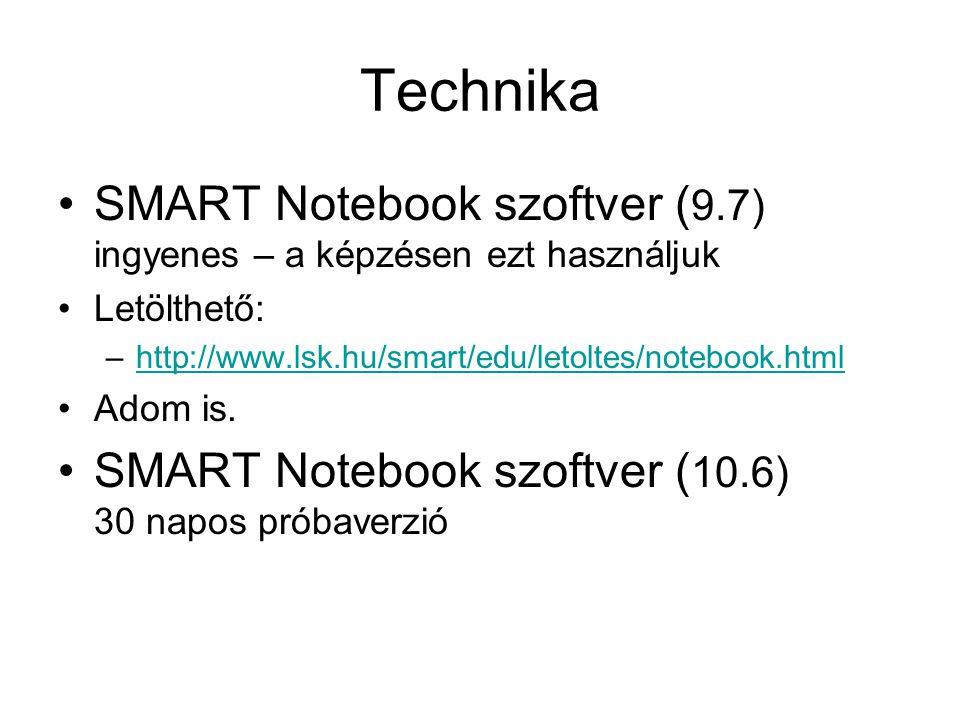 Technika SMART Notebook szoftver (9.7) ingyenes – a képzésen ezt használjuk. Letölthető: http://www.lsk.hu/smart/edu/letoltes/notebook.html.