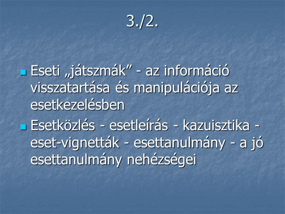 """3./2. Eseti """"játszmák - az információ visszatartása és manipulációja az esetkezelésben."""