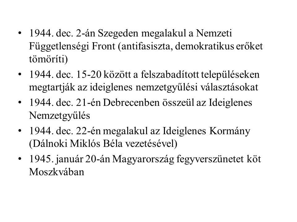 1944. dec. 2-án Szegeden megalakul a Nemzeti Függetlenségi Front (antifasiszta, demokratikus erőket tömöríti)