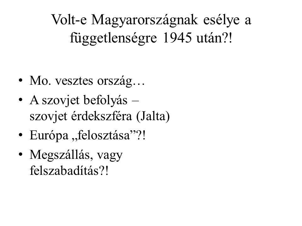 Volt-e Magyarországnak esélye a függetlenségre 1945 után !