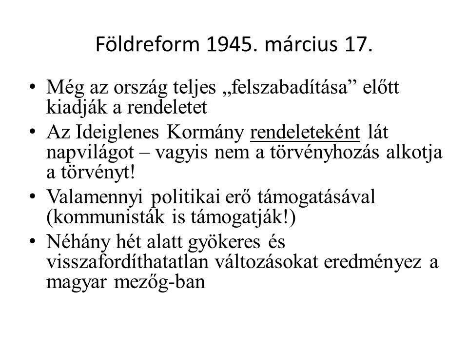 """Földreform 1945. március 17. Még az ország teljes """"felszabadítása előtt kiadják a rendeletet."""