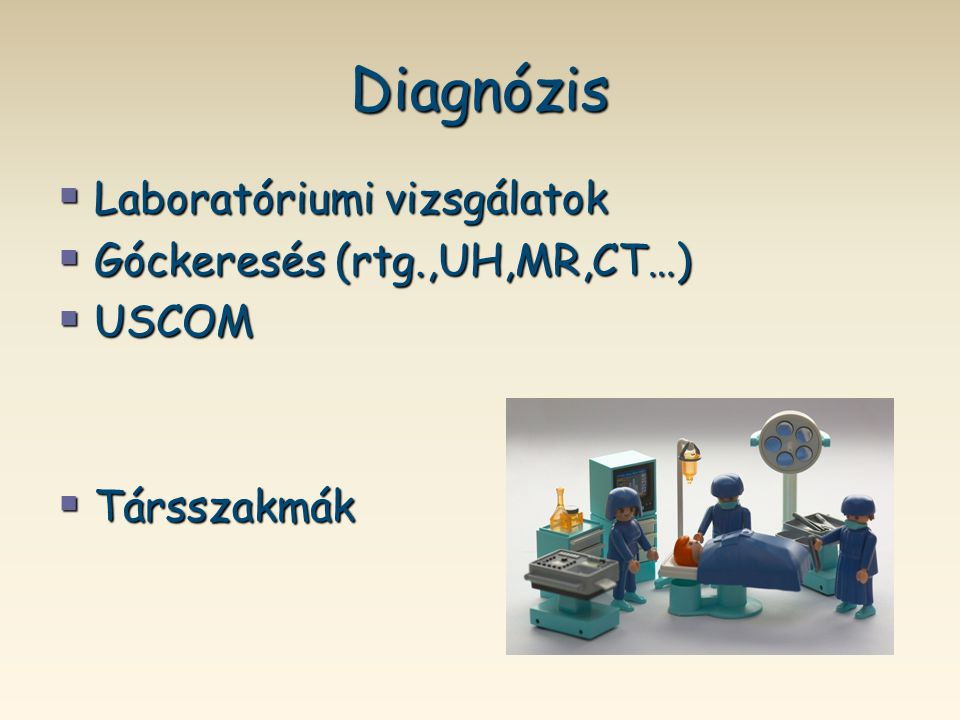 Diagnózis Laboratóriumi vizsgálatok Góckeresés (rtg.,UH,MR,CT…) USCOM