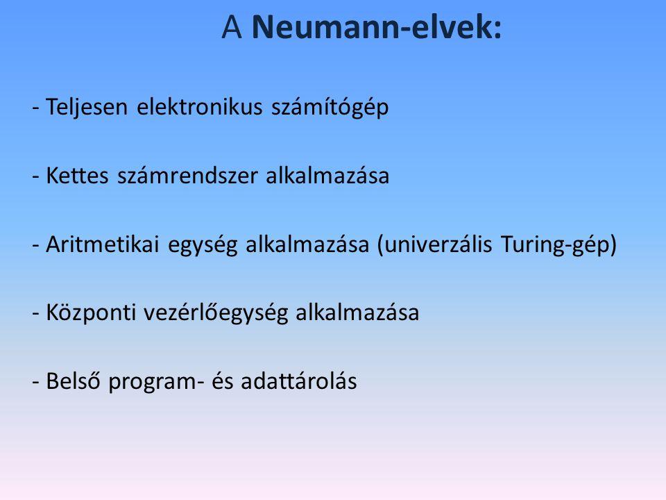 A Neumann-elvek: - Teljesen elektronikus számítógép