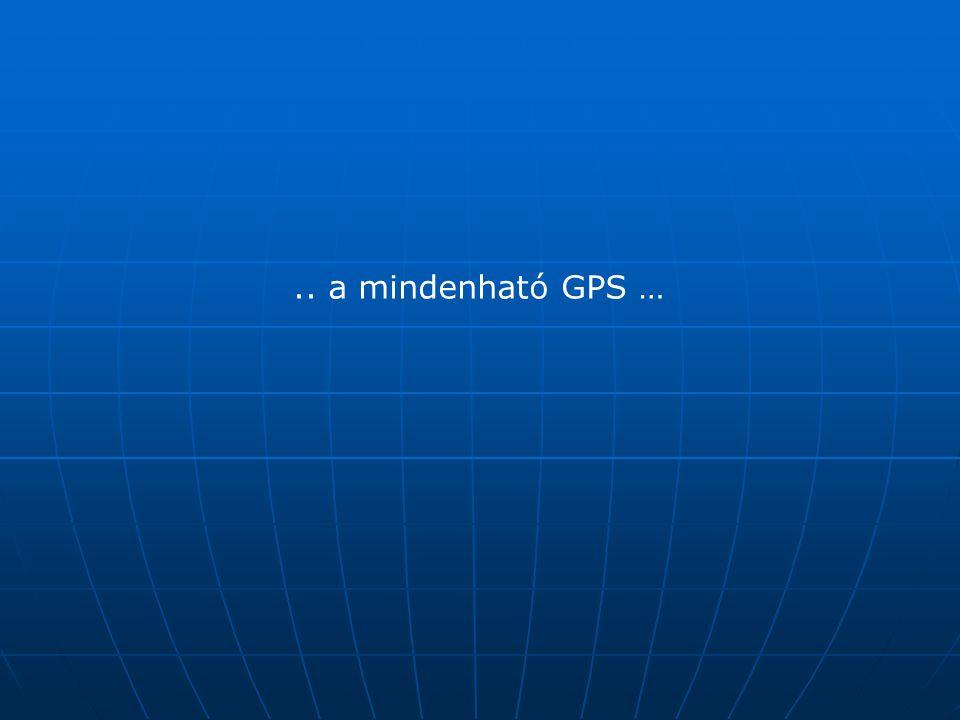 .. a mindenható GPS …