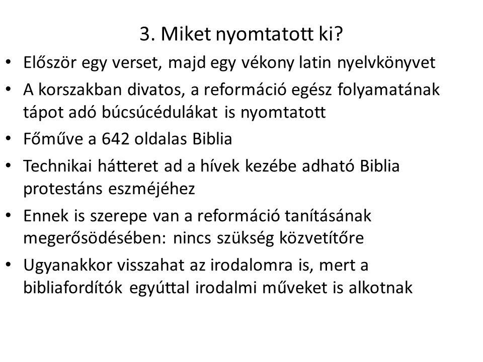 3. Miket nyomtatott ki Először egy verset, majd egy vékony latin nyelvkönyvet.