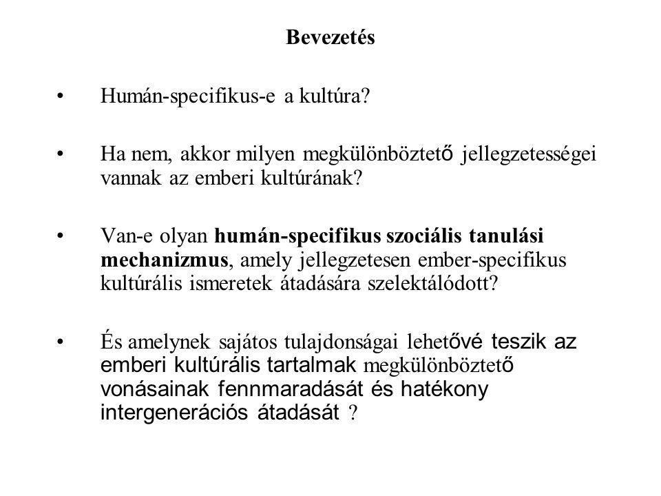 Bevezetés Humán-specifikus-e a kultúra Ha nem, akkor milyen megkülönböztető jellegzetességei vannak az emberi kultúrának