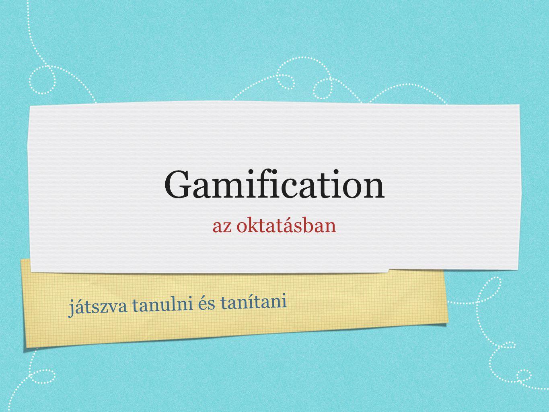 Gamification az oktatásban játszva tanulni és tanítani