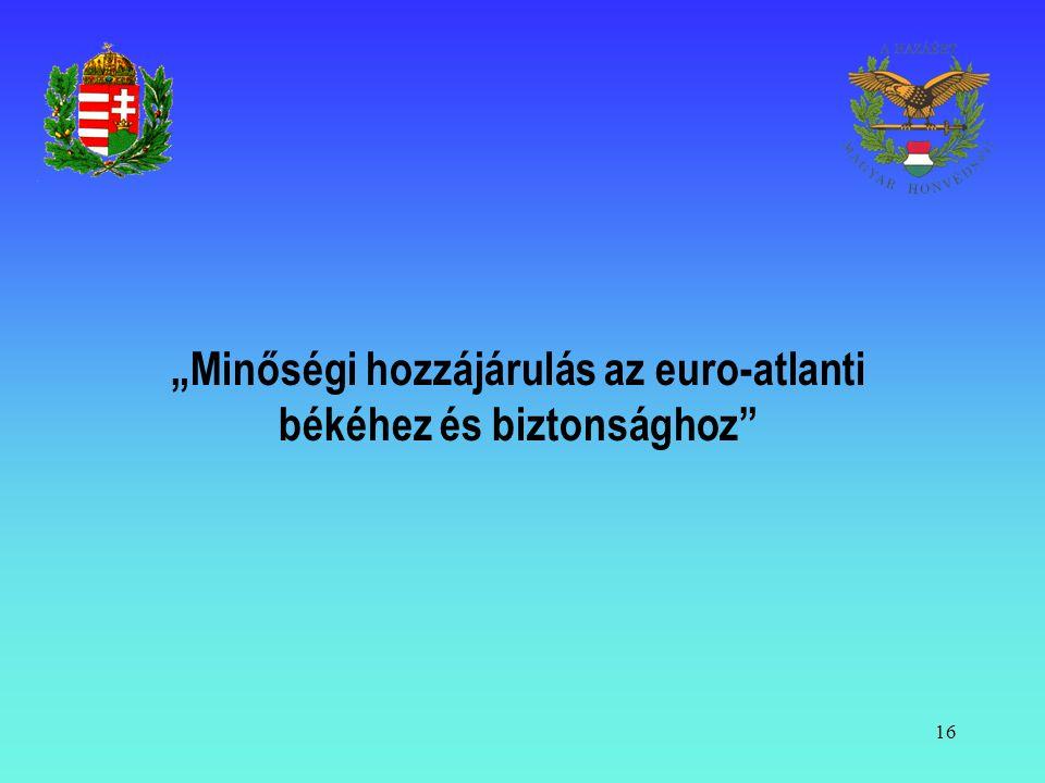 """""""Minőségi hozzájárulás az euro-atlanti békéhez és biztonsághoz"""