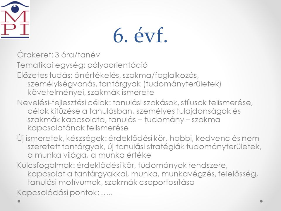 6. évf. Órakeret: 3 óra/tanév Tematikai egység: pályaorientáció