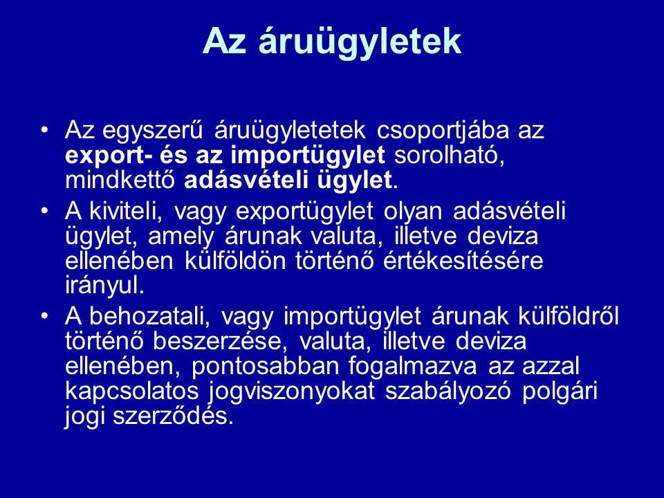 Az áruügyletek Az egyszerű áruügyletetek csoportjába az export- és az importügylet sorolható, mindkettő adásvételi ügylet.