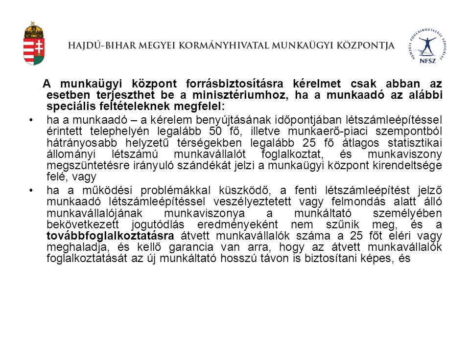 A munkaügyi központ forrásbiztosításra kérelmet csak abban az esetben terjeszthet be a minisztériumhoz, ha a munkaadó az alábbi speciális feltételeknek megfelel: