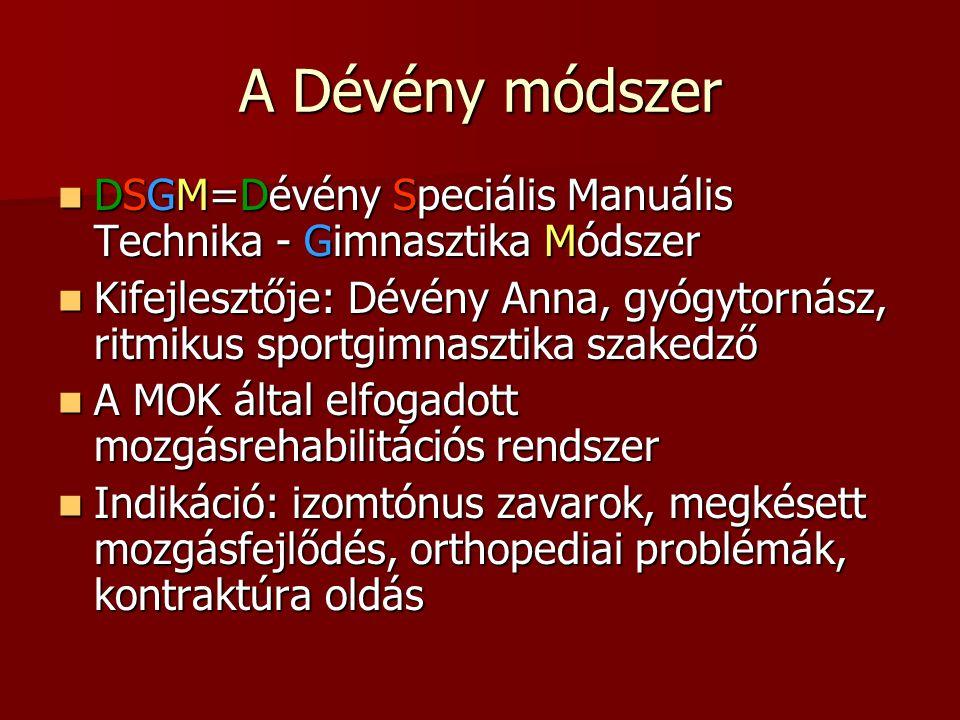 A Dévény módszer DSGM=Dévény Speciális Manuális Technika - Gimnasztika Módszer.