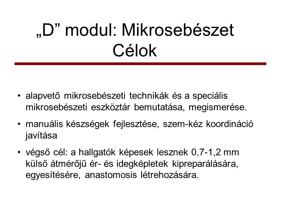 """D modul: Mikrosebészet Célok"