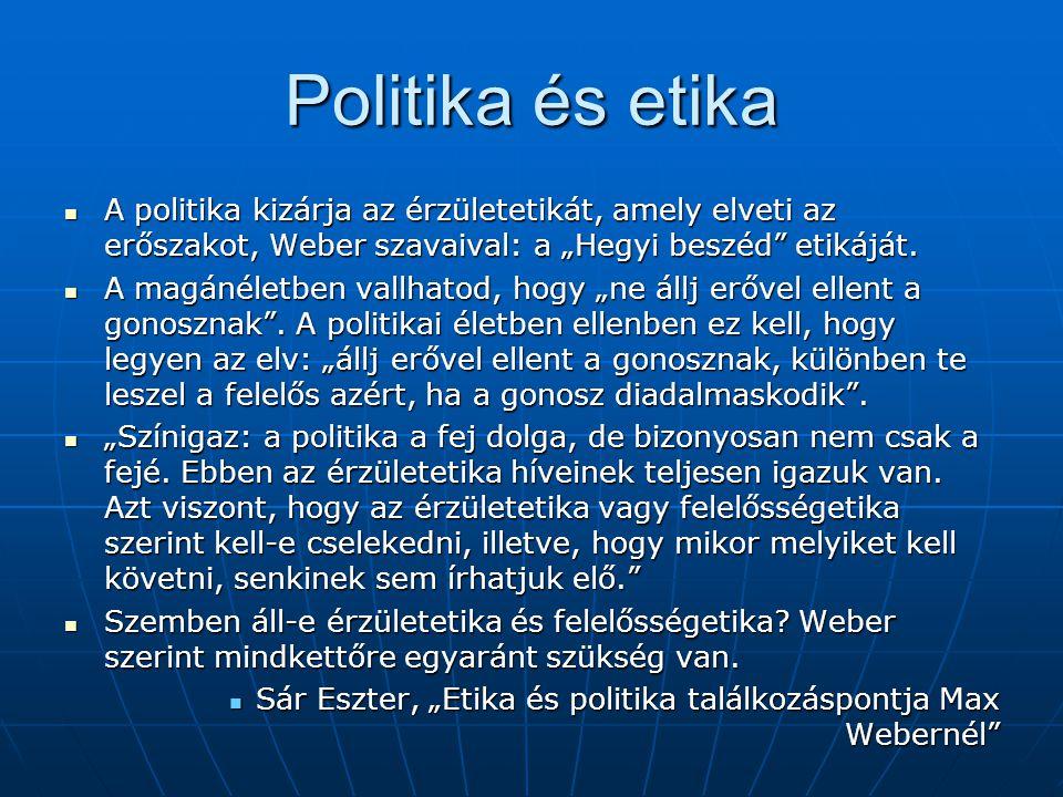 """Politika és etika A politika kizárja az érzületetikát, amely elveti az erőszakot, Weber szavaival: a """"Hegyi beszéd etikáját."""
