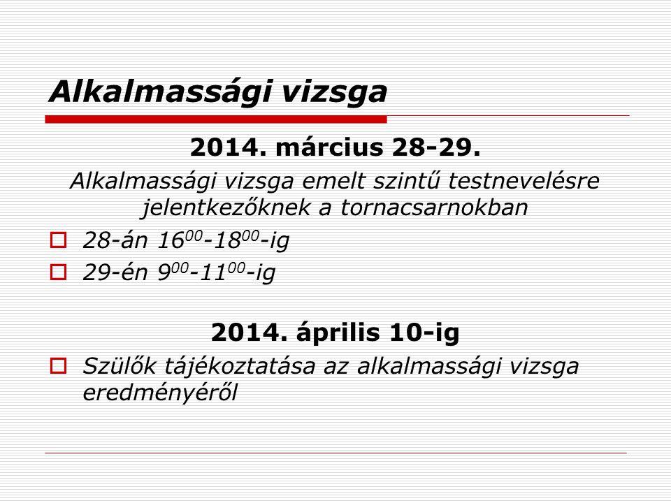 Alkalmassági vizsga 2014. március 28-29. 2014. április 10-ig