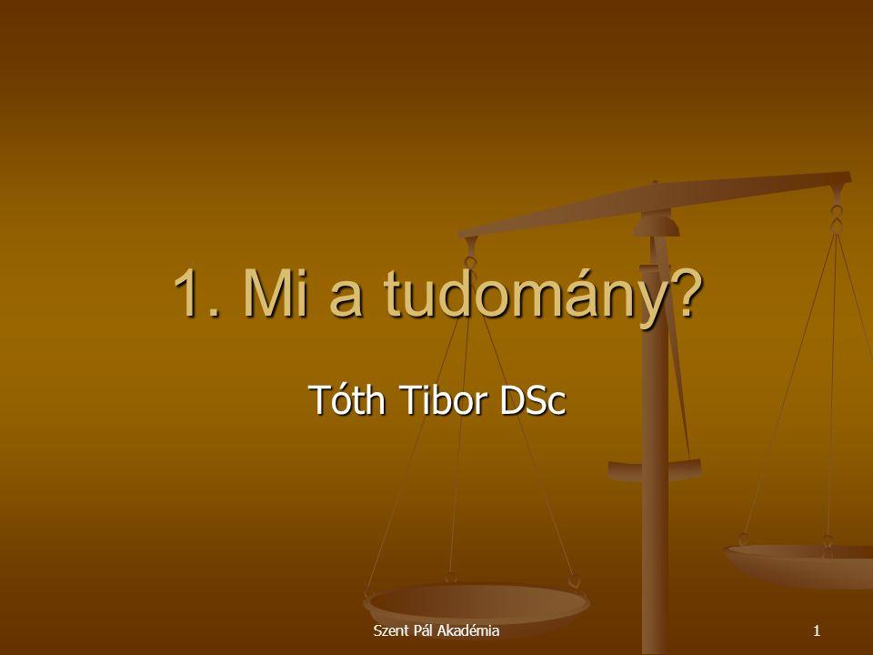 1. Mi a tudomány Tóth Tibor DSc Szent Pál Akadémia
