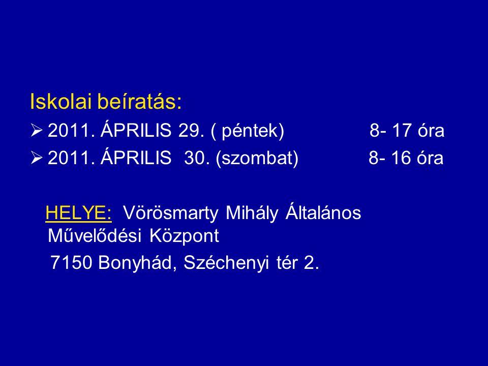 Iskolai beíratás: 2011. ÁPRILIS 29. ( péntek) 8- 17 óra