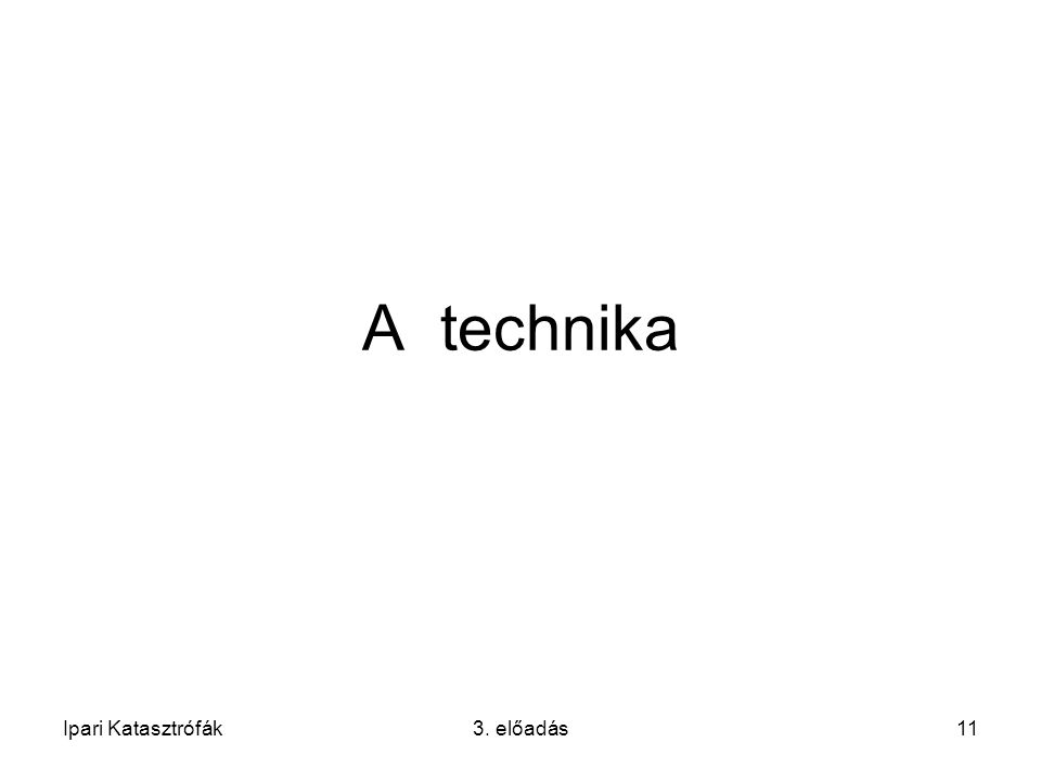 A technika Ipari Katasztrófák 3. előadás
