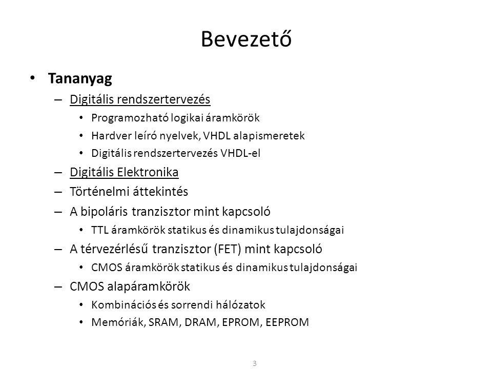 Bevezető Tananyag Digitális rendszertervezés Digitális Elektronika