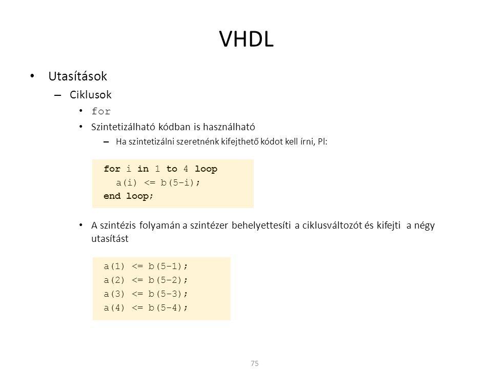 VHDL Utasítások Ciklusok for Szintetizálható kódban is használható