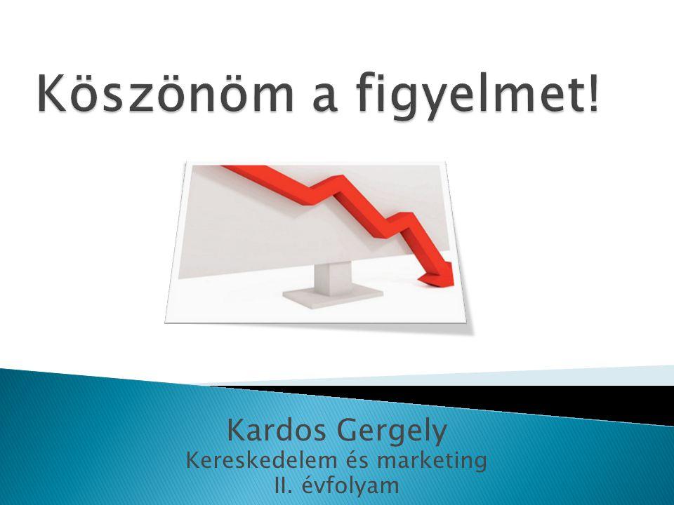 Kardos Gergely Kereskedelem és marketing II. évfolyam