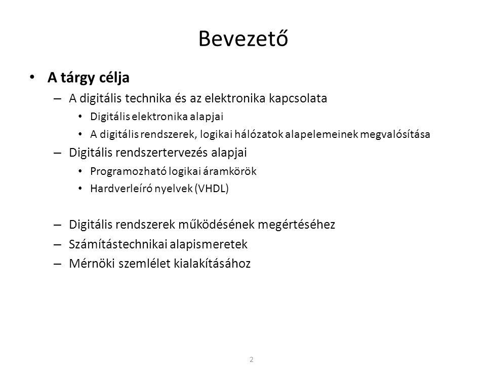 Bevezető A tárgy célja. A digitális technika és az elektronika kapcsolata. Digitális elektronika alapjai.