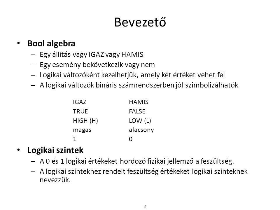 Bevezető Bool algebra Logikai szintek Egy állítás vagy IGAZ vagy HAMIS