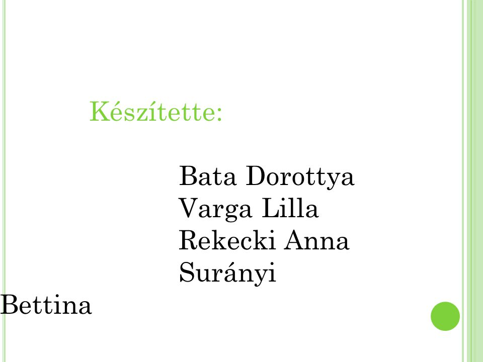 Készítette: Bata Dorottya Varga Lilla Rekecki Anna Surányi Bettina