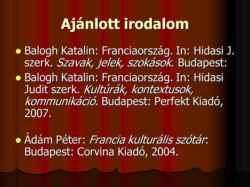 Ajánlott irodalom Balogh Katalin: Franciaország. In: Hidasi J. szerk. Szavak, jelek, szokások. Budapest: