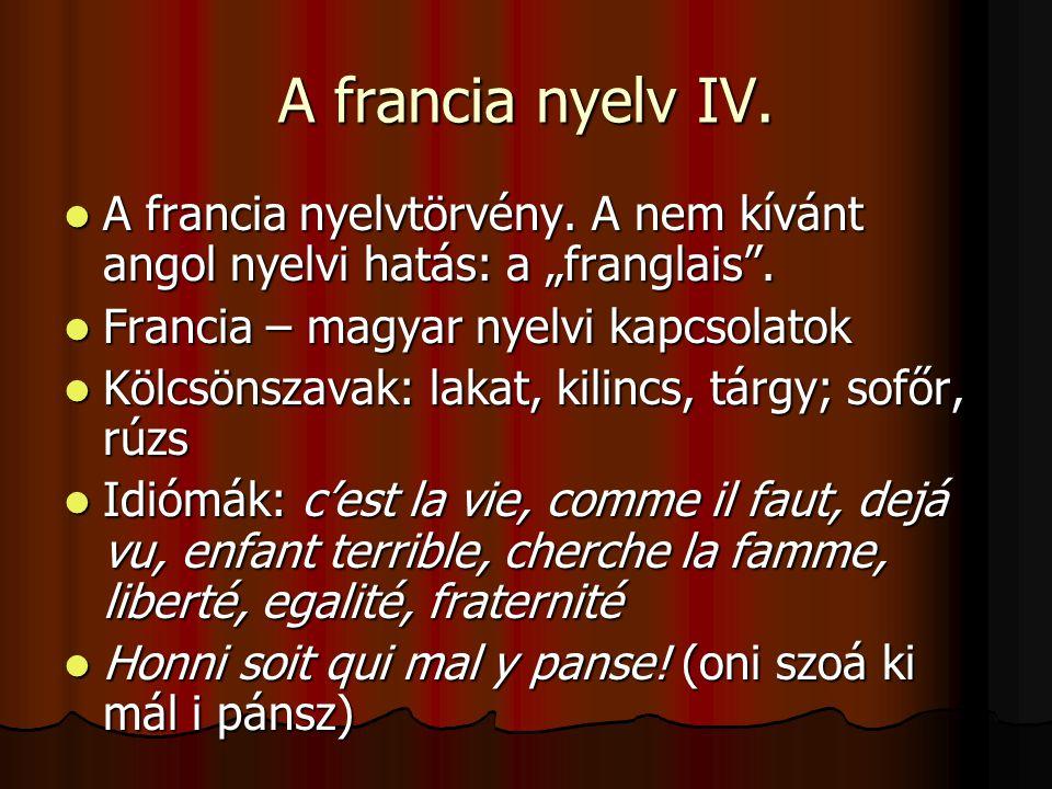 """A francia nyelv IV. A francia nyelvtörvény. A nem kívánt angol nyelvi hatás: a """"franglais . Francia – magyar nyelvi kapcsolatok."""