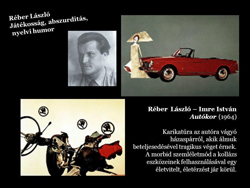 Réber László Játékosság, abszurditás, nyelvi humor. Réber László – Imre István Autókor (1964)