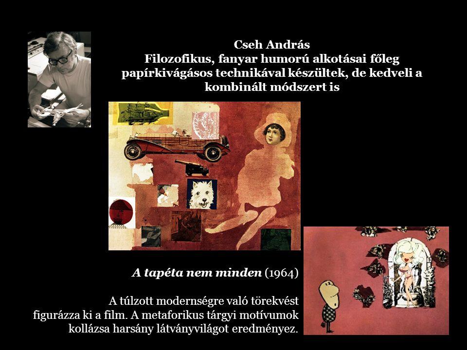 Cseh András Filozofikus, fanyar humorú alkotásai főleg papírkivágásos technikával készültek, de kedveli a kombinált módszert is.