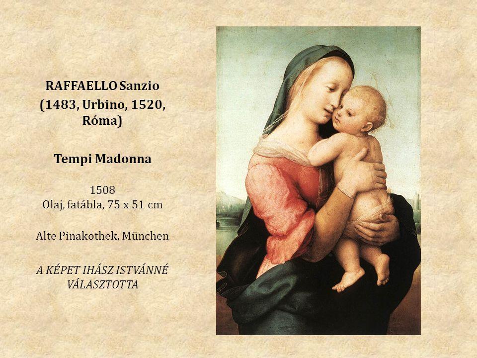 RAFFAELLO Sanzio (1483, Urbino, 1520, Róma) Tempi Madonna