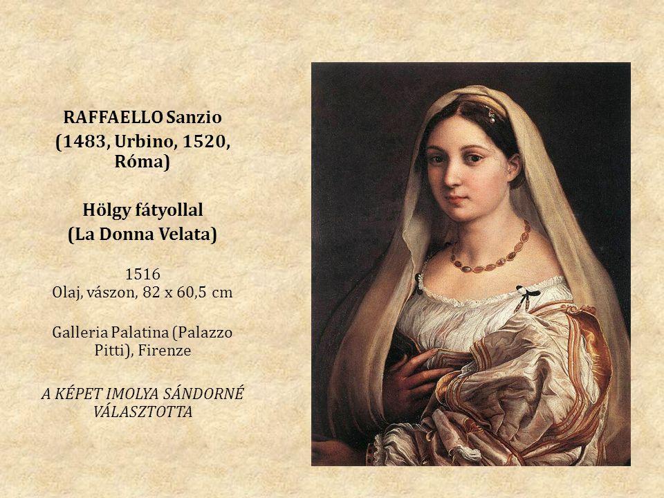 RAFFAELLO Sanzio (1483, Urbino, 1520, Róma) Hölgy fátyollal