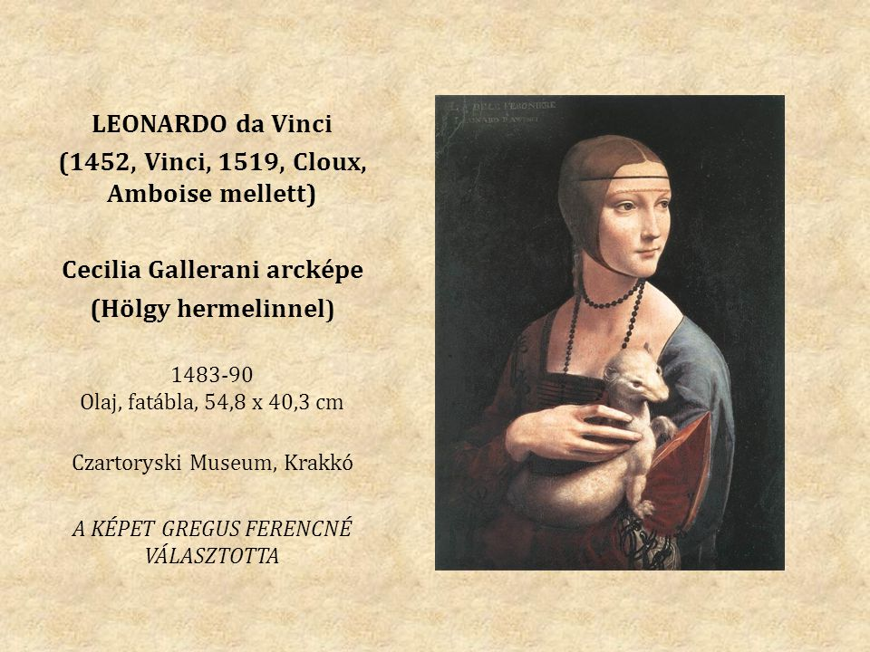 (1452, Vinci, 1519, Cloux, Amboise mellett) Cecilia Gallerani arcképe