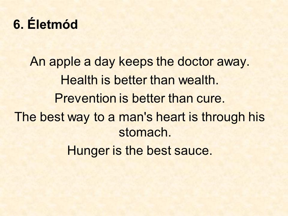 An apple a day keeps the doctor away. Health is better than wealth.