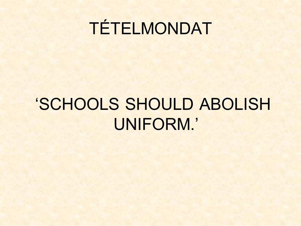 'SCHOOLS SHOULD ABOLISH UNIFORM.'