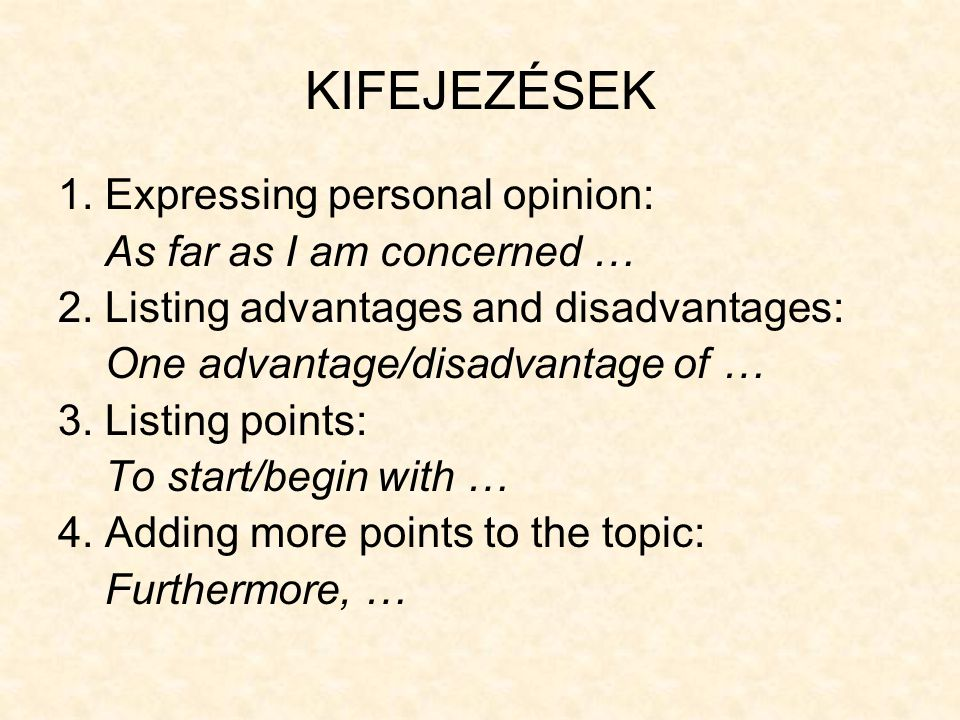 KIFEJEZÉSEK 1. Expressing personal opinion: As far as I am concerned …