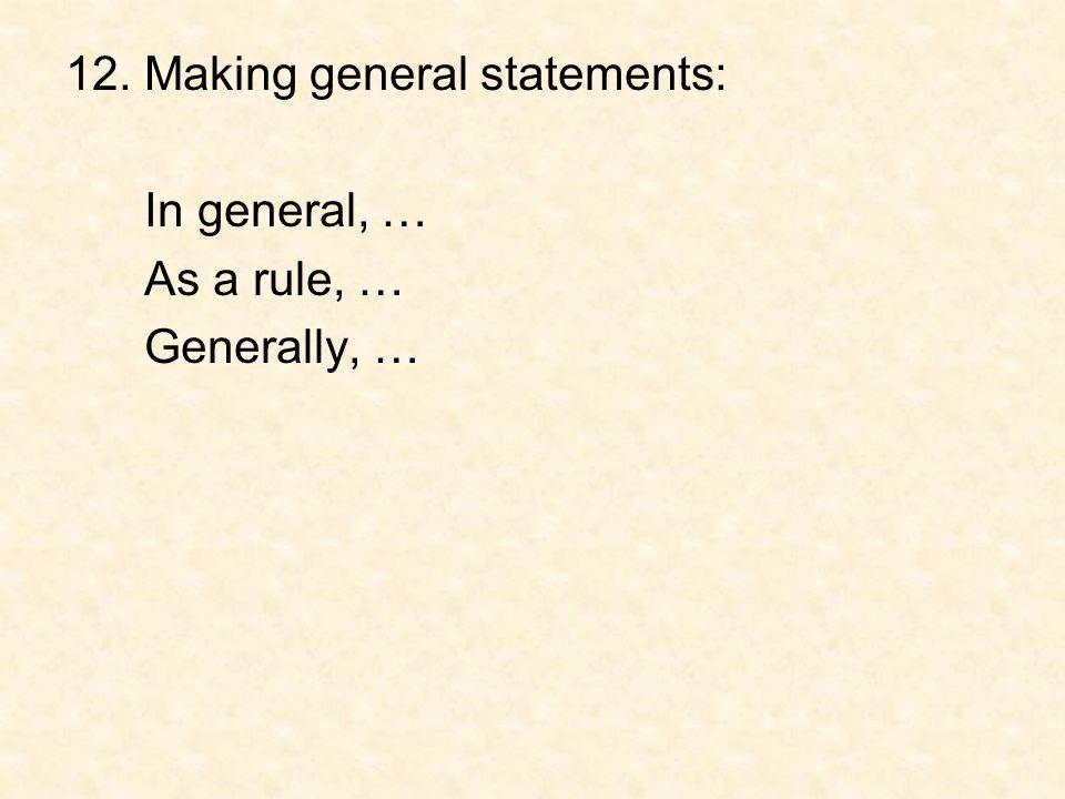 12. Making general statements: