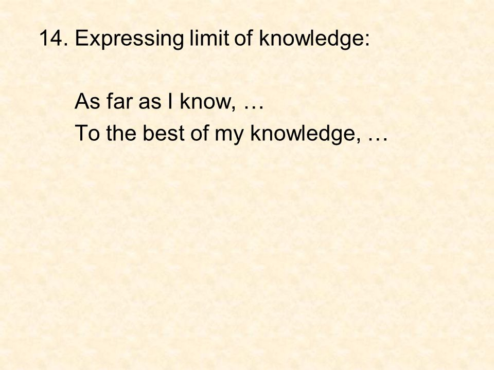 14. Expressing limit of knowledge:
