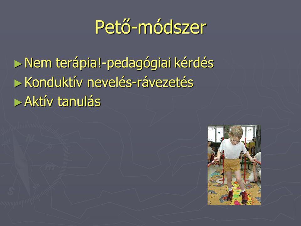 Pető-módszer Nem terápia!-pedagógiai kérdés