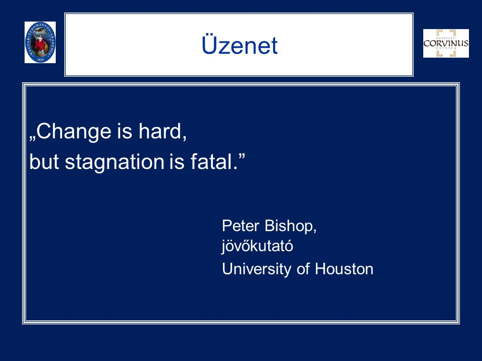 "Üzenet ""Change is hard, but stagnation is fatal."