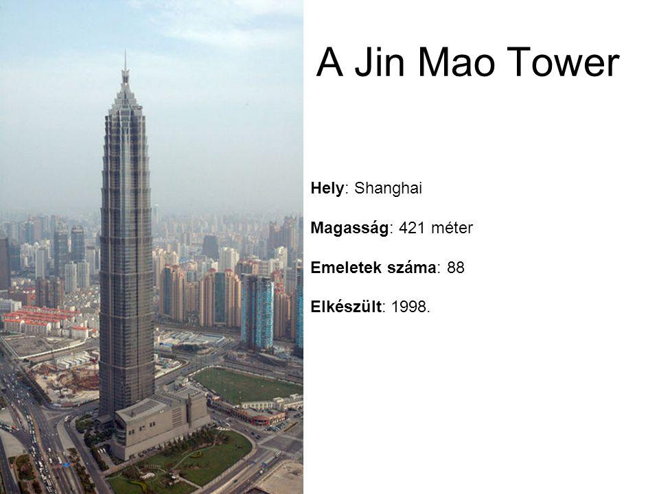 A Jin Mao Tower Hely: Shanghai Magasság: 421 méter Emeletek száma: 88 Elkészült: 1998.