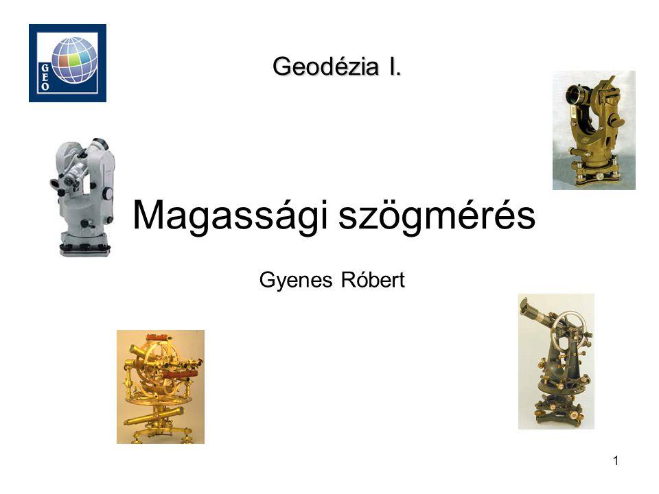 Geodézia I. Magassági szögmérés Gyenes Róbert