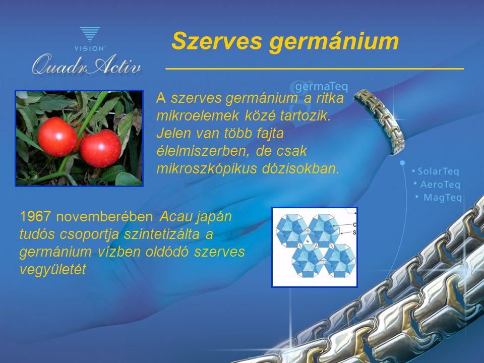 Szerves germánium A szerves germánium a ritka mikroelemek közé tartozik. Jelen van több fajta élelmiszerben, de csak mikroszkópikus dózisokban.