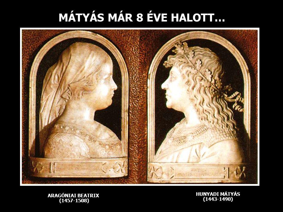 MÁTYÁS MÁR 8 ÉVE HALOTT… HUNYADI MÁTYÁS (1443-1490)